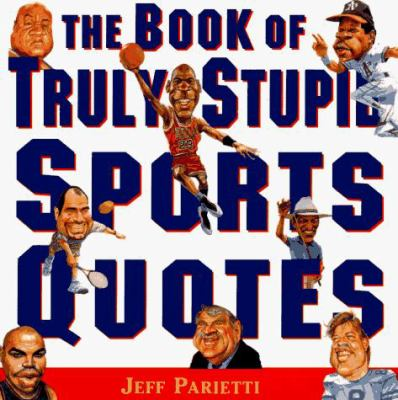 Book of Truly Stupid Sports Quotes