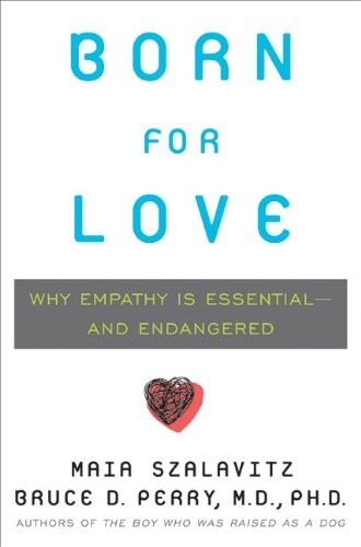 Born for Love: Why Empathy Is Essential-And Endangered