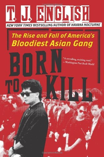 Born to Kill: The Rise and Fall of America's Bloodiest Asian Gang 9780061782381