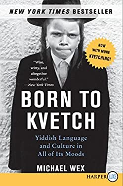 Born to Kvetch: Yiddish Language and Culture in All of Its Moods 9780061340840