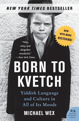 Born to Kvetch: Yiddish Language and Culture in All of Its Moods 9780061132179