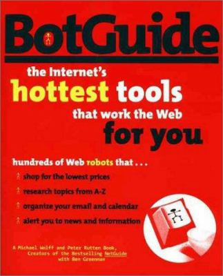 BotGuide: the Internet's Hottest Tools That Work the Web for You