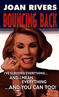 Bouncing Back: I've Survived Everything ... and I Mean Everything ... and You Can Too!