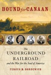 Bound for Canaan: The Underground Railroad and the War for the Soul of America 172771
