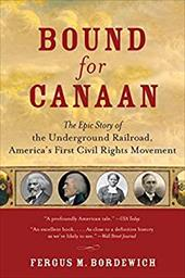 Bound for Canaan: The Epic Story of the Underground Railroad, America's First Civil Rights Movement 172772
