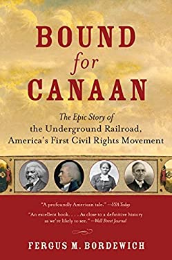 Bound for Canaan: The Epic Story of the Underground Railroad, America's First Civil Rights Movement 9780060524319