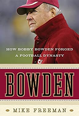 Bowden: How Bobby Bowden Forged a Football Dynasty 9780061474194