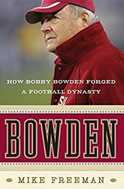Bowden: How Bobby Bowden Forged a Football Dynasty
