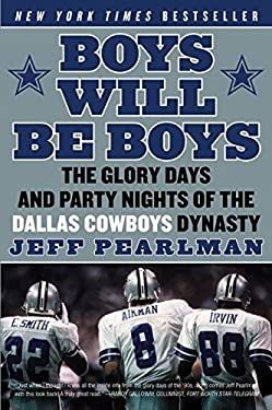 Boys Will Be Boys: The Glory Days and Party Nights of the Dallas Cowboys Dynasty 9780061256813