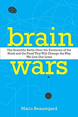 Brain Wars: The Scientific Battle Over the Existence of the Mind and the Proof That Will Change the Way We Live Our Lives 9780062071569