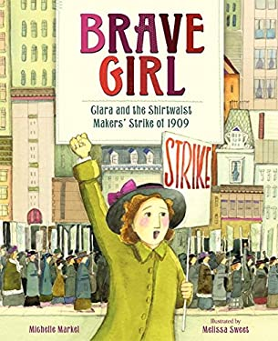 Brave Girl: Clara and the Shirtwaist Makers' Strike of 1909 9780061804427