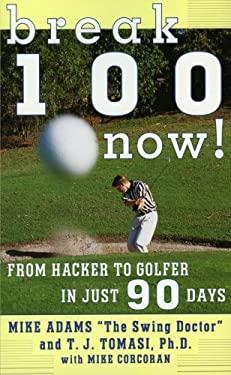 Break 100 Now: From Hacker to Golfer in Just 90 Days