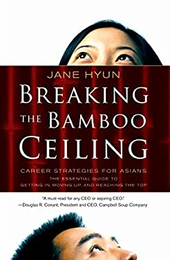 Breaking the Bamboo Ceiling: Career Strategies for Asians 9780060731229
