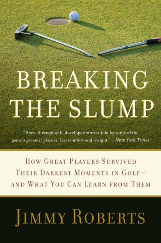 Breaking the Slump: How Great Players Survived Their Darkest Moments in Golf-And What You Can Learn from Them