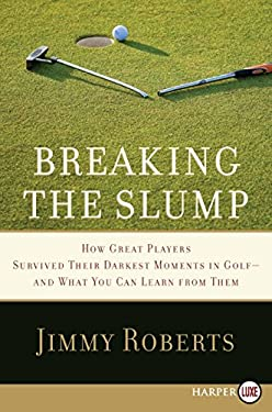 Breaking the Slump: How Great Players Survived Their Darkest Moments in Golf--And What You Can Learn from Them 9780061720185