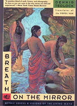 Breath on the Mirror: Mythic Voices and Visions of the Living Maya
