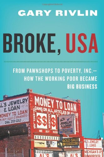Broke, USA: From Pawnshops to Poverty, Inc.--How the Working Poor Became Big Business