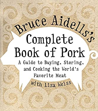 Bruce Aidells's Complete Book of Pork: A Guide to Buying, Storing, and Cooking the World's Favorite Meat 9780060508951