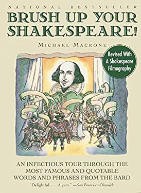 Brush Up Your Shakespeare!: An Infectious Tour Through the Most Famous and Quotable Words and Phrases from the Bard