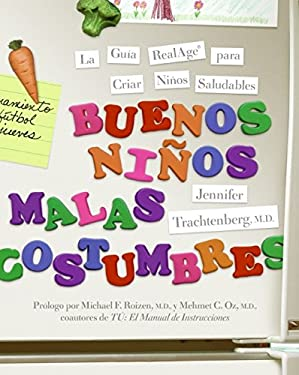 Buenos Ninos, Malas Costumbres: La Guia RealAge Para Criar Ninos Saludables = Good Kids, Bad Habits