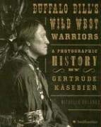 Buffalo Bill's Wild West Warriors: A Photographic History by Gertrude Kasebier 9780061129773