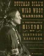 Buffalo Bill's Wild West Warriors: A Photographic History by Gertrude Kasebier