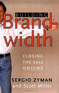 Building Brandwidth: Closing the Sale Online