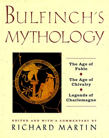 Bulfinch's Mythology: The Age of the Fable, the Age of Chivalry, Legends of 9780062700254