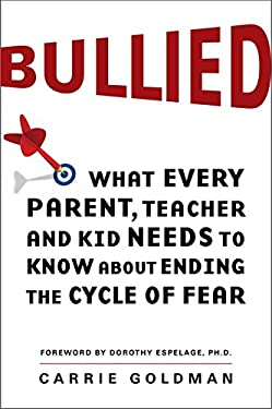 Bullied: What Every Parent, Teacher, and Kid Needs to Know about Ending the Cycle of Fear 9780062105073