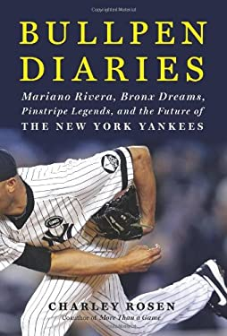 Bullpen Diaries: Mariano Rivera, Bronx Dreams, Pinstripe Legends, and the Future of the New York Yankees 9780062005984