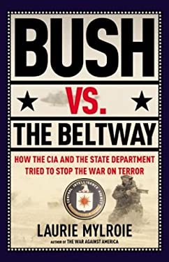 Bush vs. the Beltway: How the CIA and the State Department Tried to Stop the War on Terror