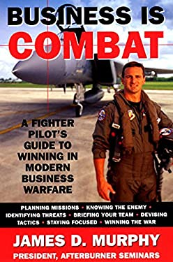 Business Is Combat: A Fighter Pilot's Guide to Winning in Modern Business Warfare