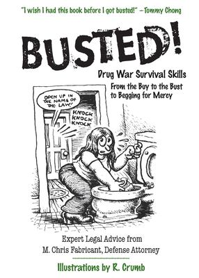 Busted!: Drug War Survival Skills: From the Buy to the Bust to Begging for Mercy 9780060754594