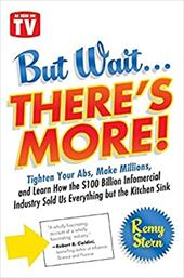 But Wait ... There's More!: Tighten Your ABS, Make Millions, and Learn How the $100 Billion Infomercial Industry Sold Us Everythin