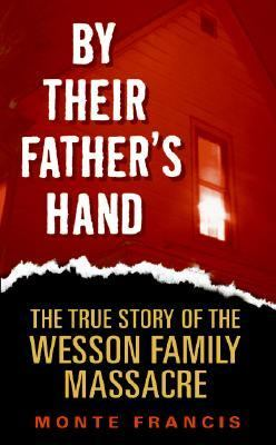 By Their Father's Hand: The True Story of the Wesson Family Massacre 9780060878245