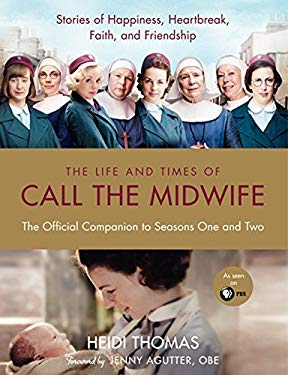 Call the Midwife: The Official TV Companion, the Stories and Secrets Behind the Show 9780062250032