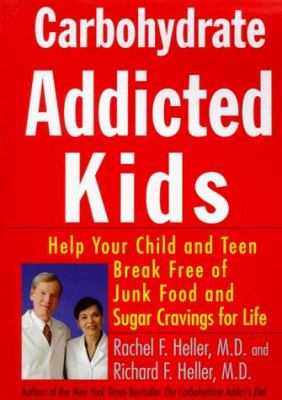 Carbohydrate-Addicted Kids: Help Your Child or Teen Break Free of Junk Food and Sugar Cravings for Life