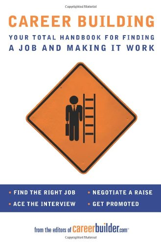 Career Building: Your Total Handbook for Finding a Job and Making It Work 9780061579103