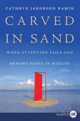 Carved in Sand: When Attention Fails and Memory Fades in Midlife 9780061253027