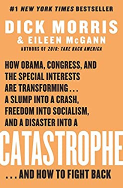 Catastrophe: How Obama, Congress, and the Special Interest Are Transforming... a Slump Into a Crash, Freedom Into Socialism, and a