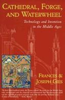 Cathedral, Forge, and Waterwheel : Technology and Invention in the Middle Ages