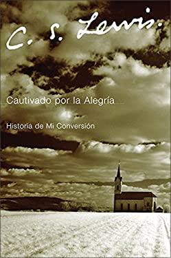 Cautivado Por la Alegria: Historia de Mi Conversicon 9780061140068