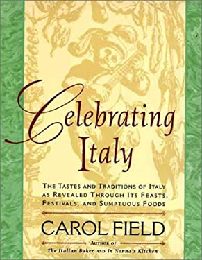 Celebrating Italy: Tastes & Traditions of Italy as Revealed Through Its Feasts, Festivals & Sumptuous Foods, the 9780060977221