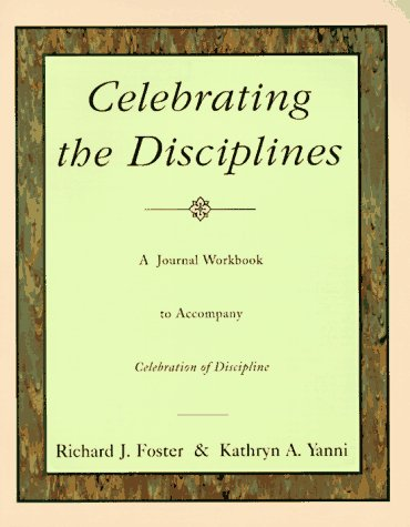 Celebrating the Disciplines: A Journal Workbook to Accompany Celebration of Discipline''