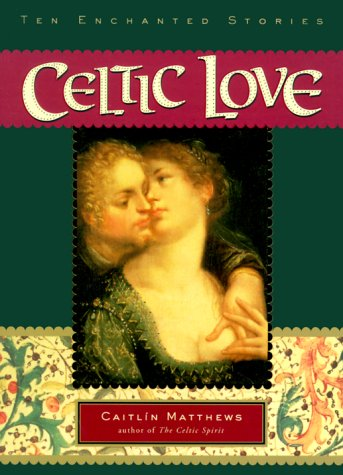 Celtic Love: Ten Enchanted Stories