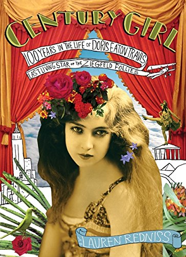 Century Girl: 100 Years in the Life of Doris Eaton Travis, Last Living Star of the Ziegfeld Follies 9780060853334