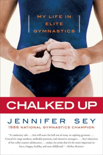 Chalked Up: My Life in Elite Gymnastics 9780061351471