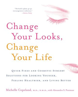 Change Your Looks, Change Your Life: Quick Fixes and Cosmetic Surgery Solutions for Looking Younger, Feeling Healthier, and Living Better 9780060518974