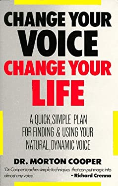 Change Your Voice, Change Your Life: A Quick, Simple Plan for Finding and Using Your Natural, Dynamic Voice