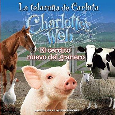 Charlotte's Web: New in the Barn (Spanish Edition): La Telarana de Carlota: El Cerdito Nuevo del Granero